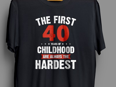 The first 40 years of childhood t-shirt children art hardest 40 year first 40 childhood children child