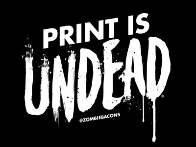 Print is UNDEAD