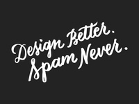 Design Better. Spam Never.