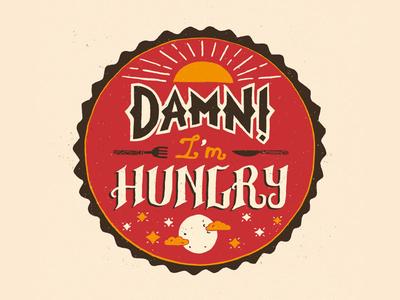 Damn I'm hungry