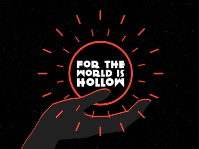 For the World is Hollow and I have Touched the Sky