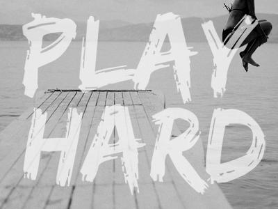 Play Hard play hard
