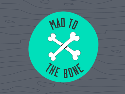 Mad to the Bone