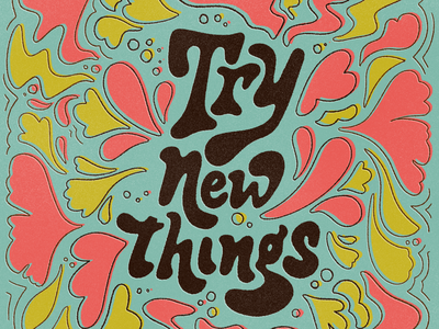 Try new things texture typography fun illustration type design brazil lettering