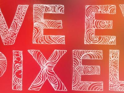 Love Every Pixel pixel hand drawn love type typography
