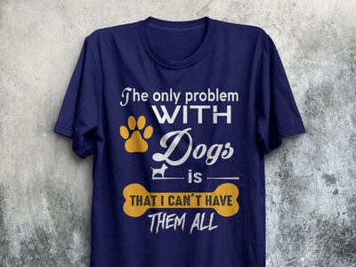 The only problem with Dogs is T-shirt design. aftereffect ui illustration logo design app vector t-shirt illustration t-shirt design t-shirt mockup