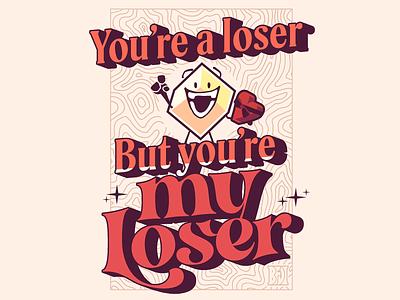 You're My Loser lettering extruded cartoon 2d vintage illustration