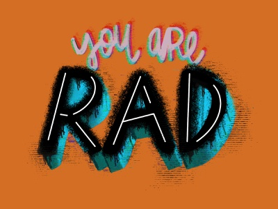 You Are Rad orange rad glitchart glitch procreate ipad procreate ipadpro ipad hand lettered hand lettering design