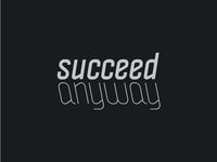 Succeed Anyway