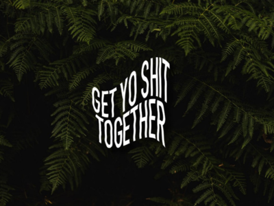 Get Yo Sh*t Together warp text leaves wallpaper text type illustration typography