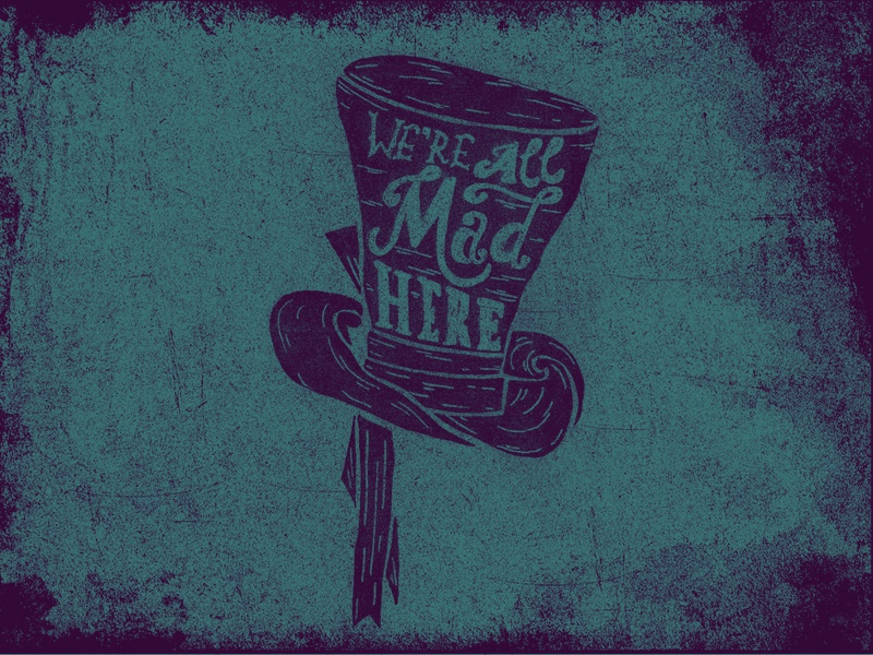 Mad Hat alice in wonderland were all mad here mad hatter cheshire cat hand lettering typography movie poster drew wallace design