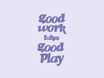 Good work takes good play lettering lettering artist playful custom lettering illustration graphic design hand lettering lettering