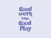 Good work takes good play lettering