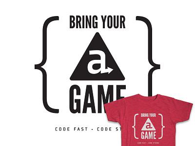 Bring Your A Game T-shirt screen print screenprint swag tshirt