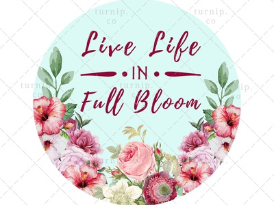 Live Life In Full Bloom Sublimation Watercolor Clipart Graphic By Turnip On Dribbble Love it faithfully, defend and protect. live life in full bloom sublimation