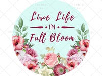 Live Life in Full Bloom Sublimation Watercolor Clipart Graphic