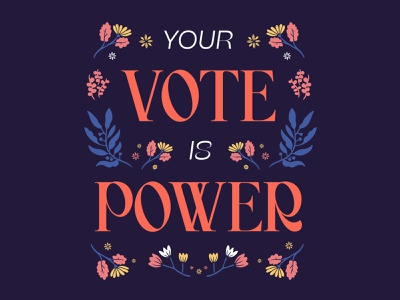 Your Vote is Power florals power typography initiative community vote