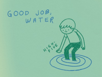 Good Job, Water paper doodle illustration motherearth mother earth save the planet earth globalwarming stream lake river pond freshwater compliment good job highfive water