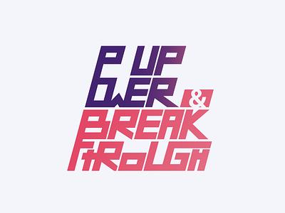 Powerup & Break through tagline design lettermark lettering type art type design type vector typography design illustration branding logo