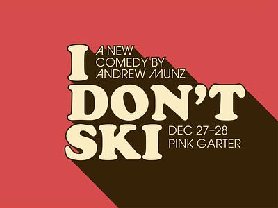 I Don't Ski stand-up comedy poster type lockup typography show wyoming ski avant garde cooper black 70s