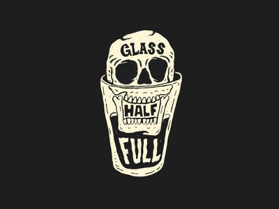 Glass Half Full dribbbler grit texture apparel design logo design brand design skull art skull vector typography design lettering artist procreate ipad pro illustration hand lettering custom illustration branding