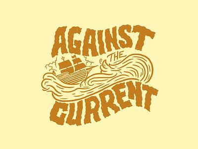 Against the Current custom typography illustrative branding branding apparel design shirt design custom lettering hand-lettering illustration
