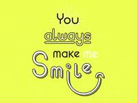 You always make me smile
