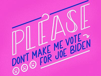 Please Don't Make Me Vote for Joe Biden bernie sanders democrat pink color palette color political politics lettering