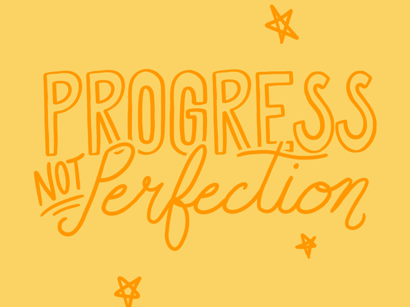 Progress not perfection by Margo Hurst on Dribbble