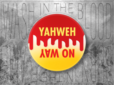Yahweh / No Way blood saved believe christian fire sin jesus hell heaven death life choose choice vote