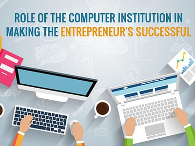 Role Of The Computer Institution In Making The Entrepreneur S Su