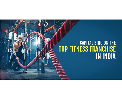 Capitalizing on the Top Fitness Franchise in India
