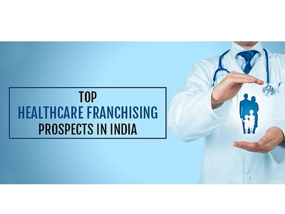 Top Healthcare Franchising Prospects in India