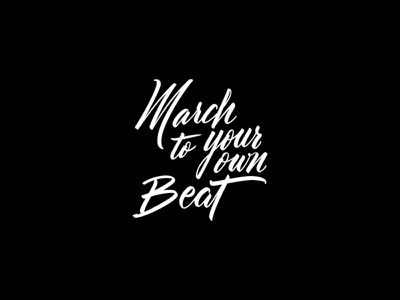 March To Your Own Beat march to your own beat never give up drums calligraphy calligraphic brush lettering lettering