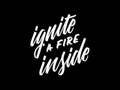 Ignite A Fire Inside typography brush letttering brush script custom lettering script lettering