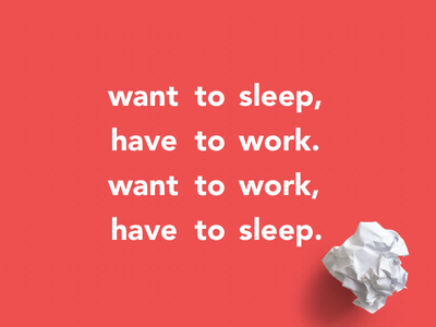 Want to sleep, have to work. Want to work, have to sleep. ideas design entrepreneur sleep work typography paradox
