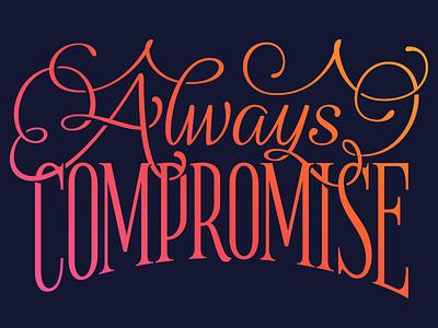 Never (not) compromise gradients good type lettering script