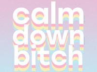 CALM DOWN PT 2