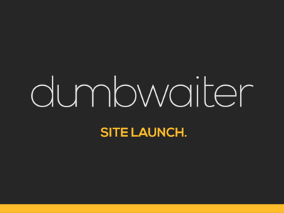 Dumbwaiter Site Launch