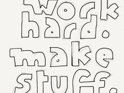 Work Hard. Make Stuff. inspiration lettering type custom words draft