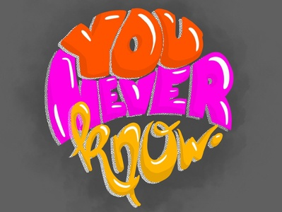 "Lettering ""you never know"""