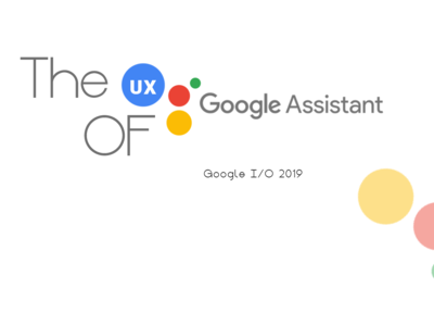 The UX of Google Assistant - Google I/O 2019