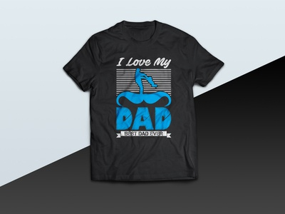 I Love My DAD ( Best dad ever ) - tshirt