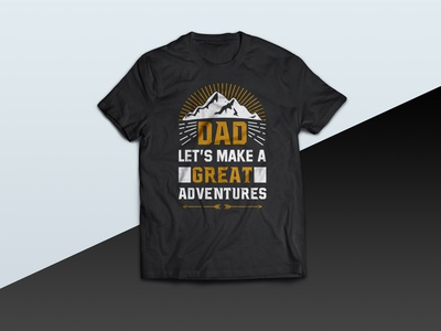 DAD let's make a great adventures - tshirt