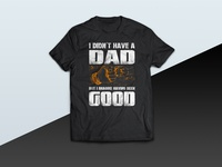 I Didn't T Have A Dad But I Imagine Having Been Good - tshirt