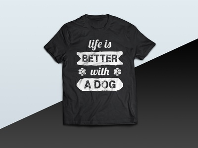Life Is Better With A Dog tshirt