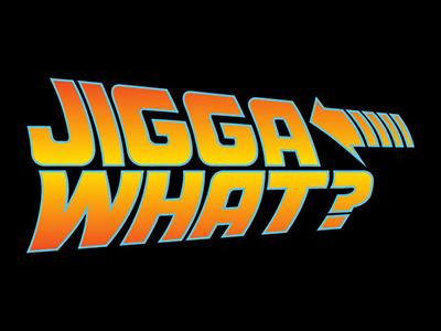 Jigga What? bttf nerduo back to the future