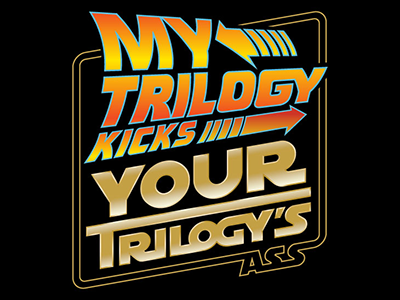 My Trilogy Kicks Your Trilogy's Ass bttf nerduo back to the future