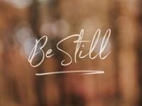 Be Still
