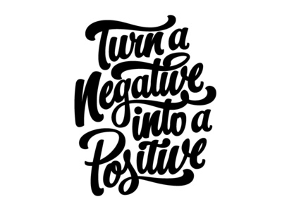 Turn A Negative Into A Positive-WIP